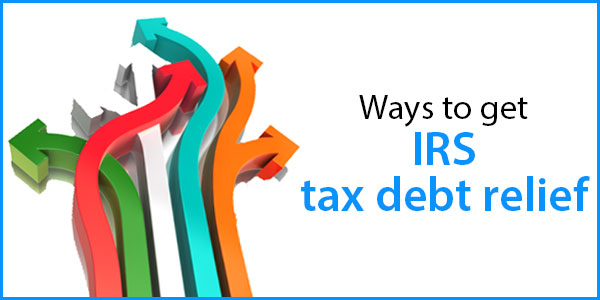 Ways to get IRS tax debt relief