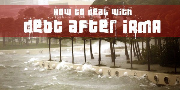 How to deal with debt after Hurricane Irma - 5 Surviving tips