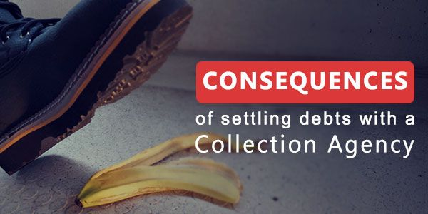 What are the consequences of settling debts with a collection agency?
