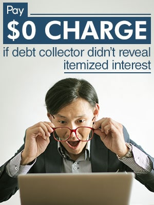 Pay $0 Charge If Debt Collector Doesn't Reveal Itemized Interest