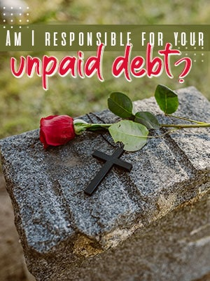 Do You Have To Pay Your Demised Spouse's Unpaid Debt?
