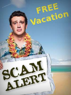 Be leery of free vacations during summer. These are perfect schemes to scam you.