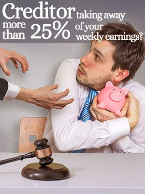Creditors Garnish More Than 25% Of Your Weekly Earnings
