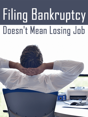 Filing Bankruptcy Doesn't Mean Losing Your Current Job!