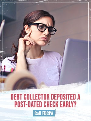 Complaint with the FDCPA if the Debt Collector Deposits a Post-Dated Check