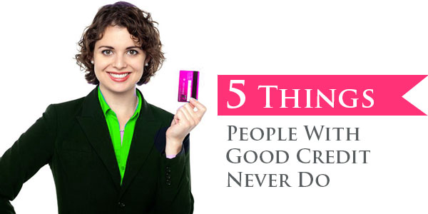 5 Things People With Good Credit Avoid