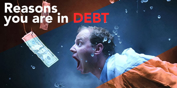 7 Reasons you are in debt