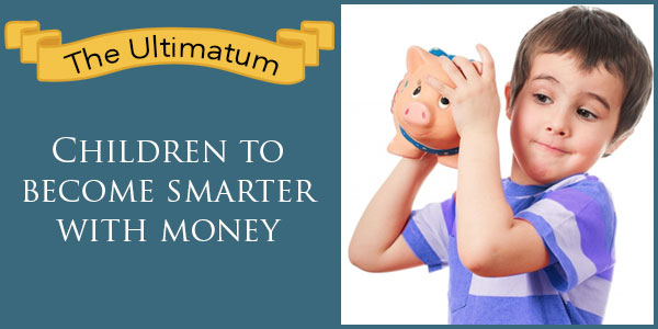 Children to become smarter with money: Go ahead with this ultimatum