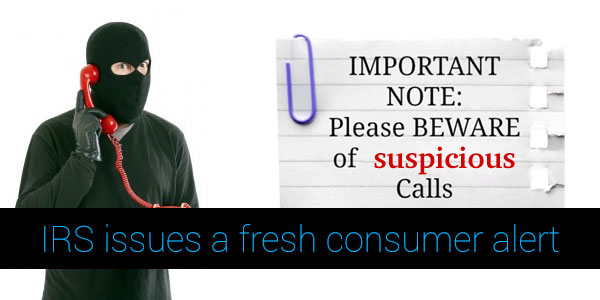 IRS issues a fresh consumer alert - Beware of the suspicious calls
