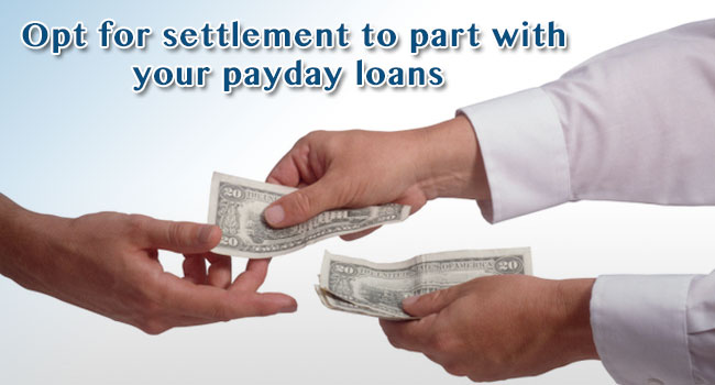 Opt for settlement to part with your payday loans