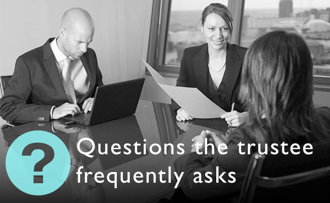 341 Creditors' meeting: Questions the trustee frequently asks