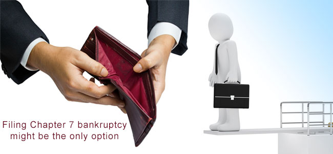 When filing Chapter 7 bankruptcy might be the only option?