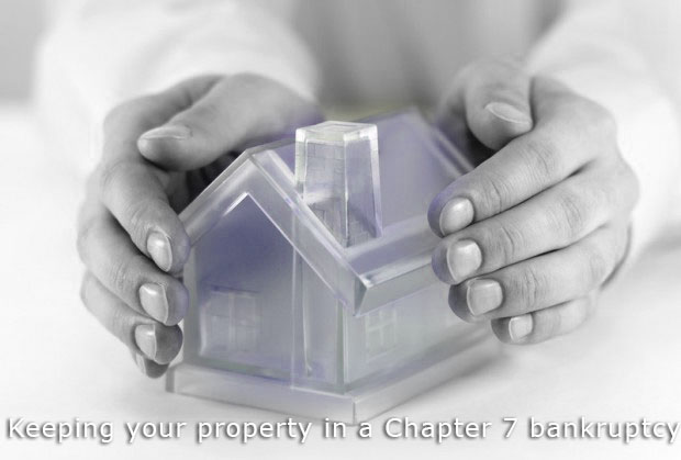Keeping your property in a Chapter 7 bankruptcy